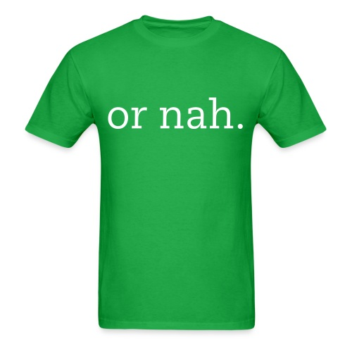or nah. - Men's T-Shirt