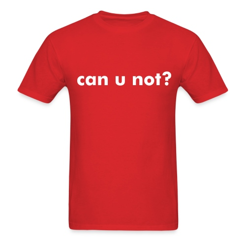 Can U Not? - Men's T-Shirt