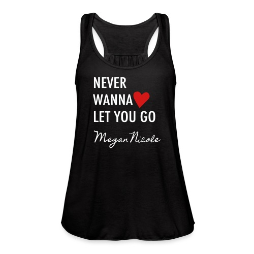 Never Wanna Let You Go  - Women's Flowy Tank Top by Bella