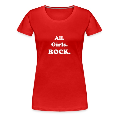 All Girls Rock - Women's Premium T-Shirt
