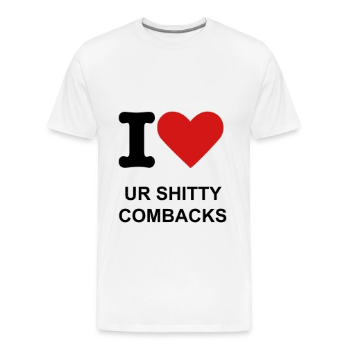 I love your shitty comebacks - Men's Premium T-Shirt