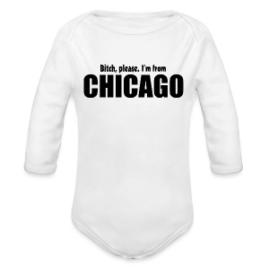 Bitch, please. I'm from Chicago - Long Sleeve Baby Bodysuit