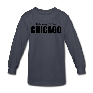 Bitch, please. I'm from Chicago - Kids' Long Sleeve T-Shirt
