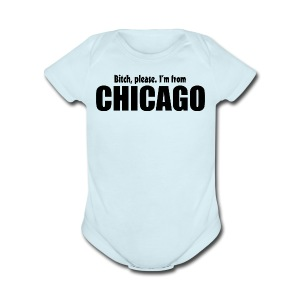 Bitch, please. I'm from Chicago - Short Sleeve Baby Bodysuit