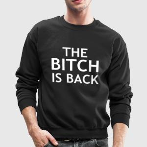 The bitch is back Long Sleeve Shirts - Crewneck Sweatshirt