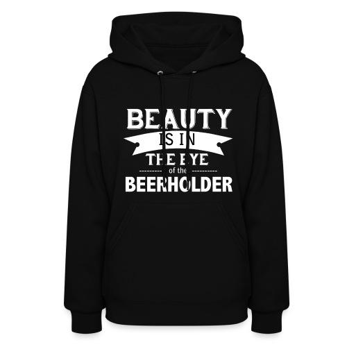 Beauty is in the Eye of the Beerholder - Women's Hoodie