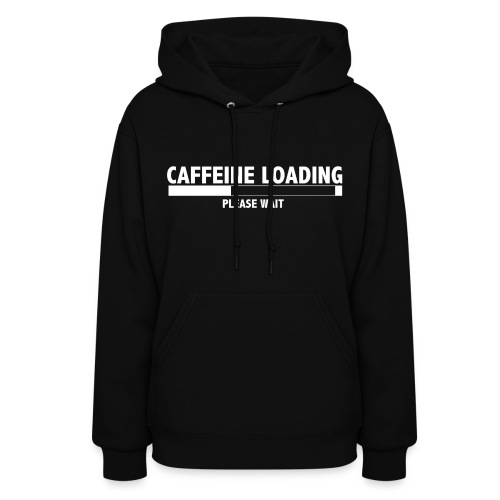 Caffeine Loading, Please Wait! - Women's Hoodie