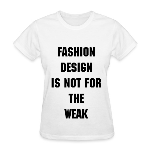 Not for the Weak - Women's T-Shirt