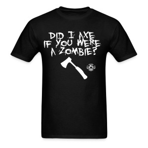 Did I axe if you were a zombie? - Men's T-Shirt
