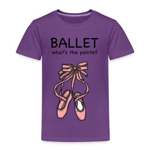 what's the pointe - Toddler Premium T-Shirt