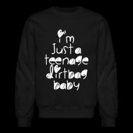 Long Sleeve Shirts ~ Crewneck Sweatshirt ~ TEENAGE DIRTBAG