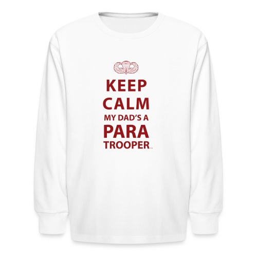 KEEP CALM MY DAD'S  A PARATROOPER - Kids' Long Sleeve T-Shirt