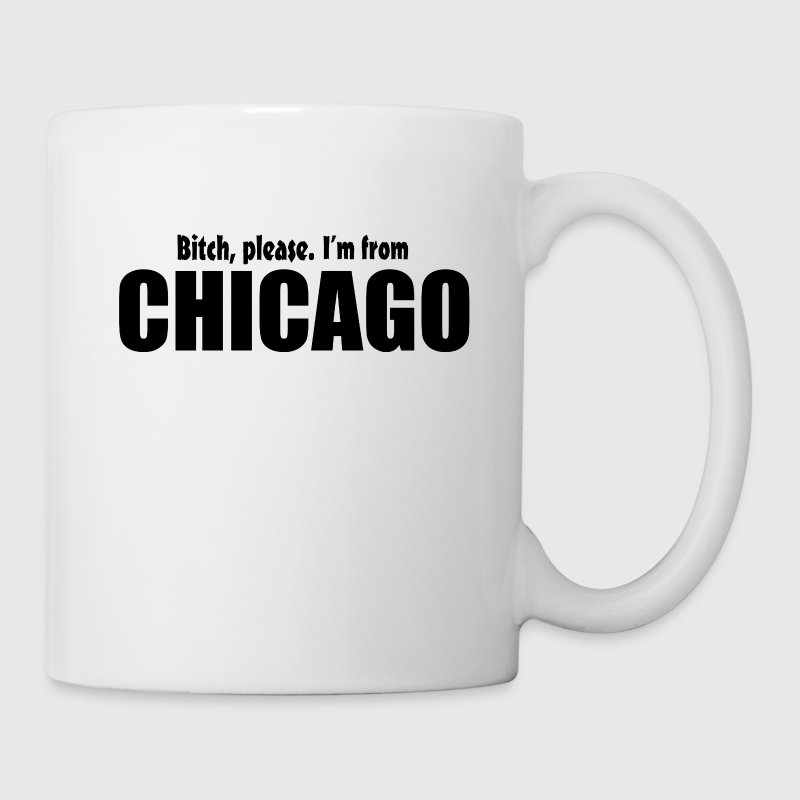 Bitch Please I'm From Chicago Apparel Bottles & Mugs - Coffee/Tea Mug