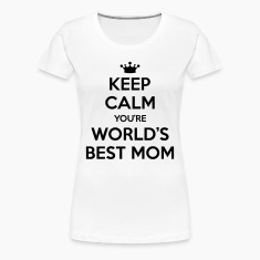 Keep calm you're world's best mom Women's T-Shirts
