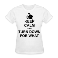Women's T-Shirts ~ Women's T-Shirt ~ Keep Calm and Turn Down For What