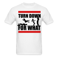 T-Shirts ~ Men's T-Shirt ~ Turn Down For What?