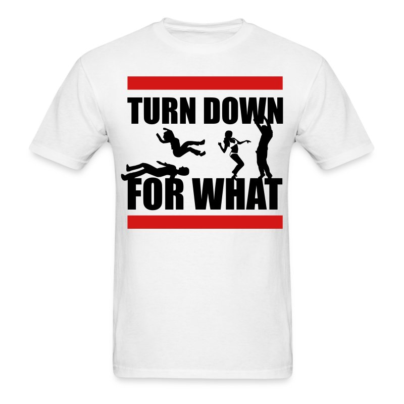 Turn Down For What? - Men's T-Shirt
