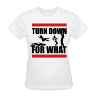 Women's T-Shirts ~ Women's T-Shirt ~ Turn Down For What?
