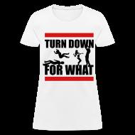 Women's T-Shirts ~ Women's T-Shirt ~ Turn Down For What?