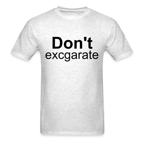 Don't excgarated - Men's T-Shirt