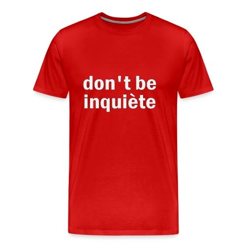 Don't be Inquète - Men's Premium T-Shirt