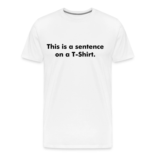 This is a sentence on a T-Shirt. - Men's Premium T-Shirt