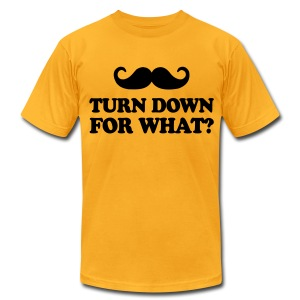 Mustache Turn Down For What? - Men's T-Shirt by American Apparel