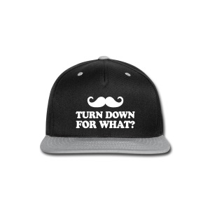 Mustache Turn Down For What? - Snap-back Baseball Cap