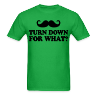 T-Shirts ~ Men's T-Shirt ~ Mustache Turn Down For What?