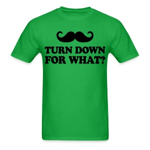 Mustache Turn Down For What? - Men's T-Shirt