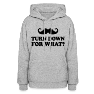 Hoodies ~ Women's Hoodie ~ Mustache Turn Down For What?