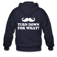 Zip Hoodies & Jackets ~ Men's Zip Hoodie ~ Mustache Turn Down For What?