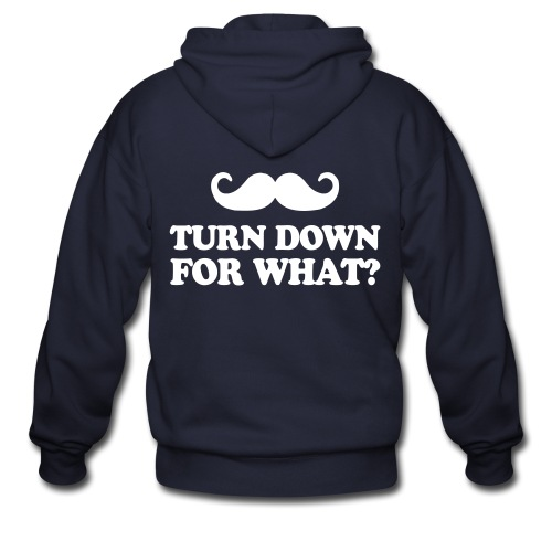 Mustache Turn Down For What? - Men's Zip Hoodie