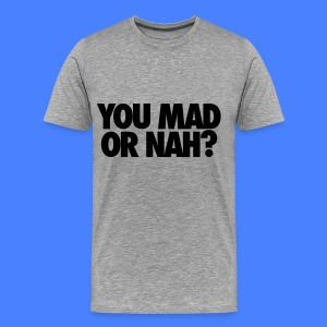 You Mad Or Nah? T-Shirts - Men's Premium T-Shirt