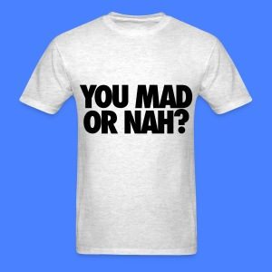You Mad Or Nah? T-Shirts - Men's T-Shirt