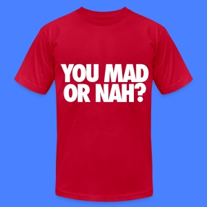 You Mad Or Nah? T-Shirts - Men's T-Shirt by American Apparel