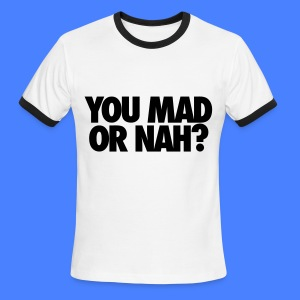 You Mad Or Nah? T-Shirts - Men's Ringer T-Shirt