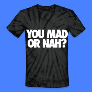 You Mad Or Nah? T-Shirts - Unisex Tie Dye T-Shirt