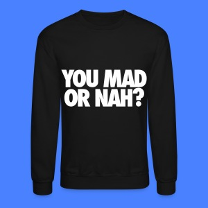 You Mad Or Nah? Long Sleeve Shirts - Crewneck Sweatshirt
