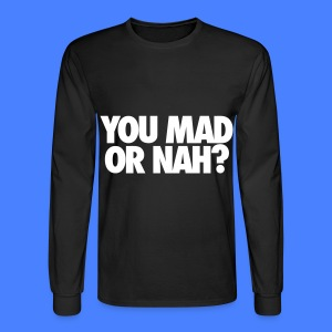 You Mad Or Nah? Long Sleeve Shirts - Men's Long Sleeve T-Shirt