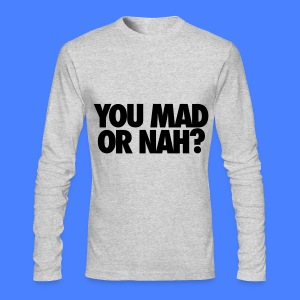 You Mad Or Nah? Long Sleeve Shirts - Men's Long Sleeve T-Shirt by Next Level