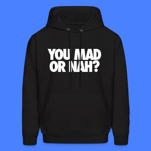 You Mad Or Nah? Hoodies - Men's Hoodie