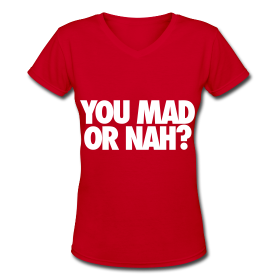 You Mad Or Nah? Women's T-Shirts ~ 617