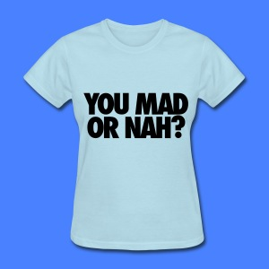 You Mad Or Nah? Women's T-Shirts - Women's T-Shirt