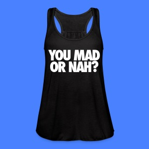 You Mad Or Nah? Tanks - Women's Flowy Tank Top by Bella