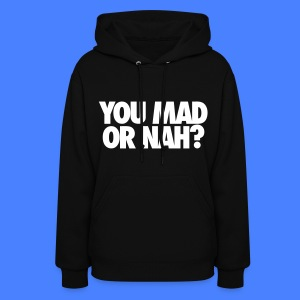 You Mad Or Nah? Hoodies - Women's Hoodie