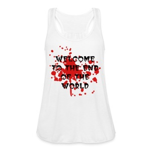 Welcome to the End of the World tank top - Women's Flowy Tank Top by Bella