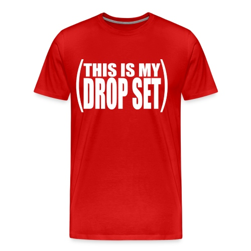 'THIS IS MY DROP SET' shirt - Men's Premium T-Shirt