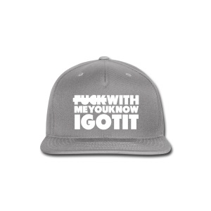 FUCK WITH ME YOU KNOW I GOT IT SNAPBACK  - Snap-back Baseball Cap