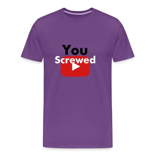 You Screwed - Men's Premium T-Shirt